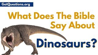 are there dinosaurs in the bible what does the bible say about dinosaurs gotquestionsorg