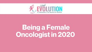2020 Evolution | Being a Female Oncologist in 2020