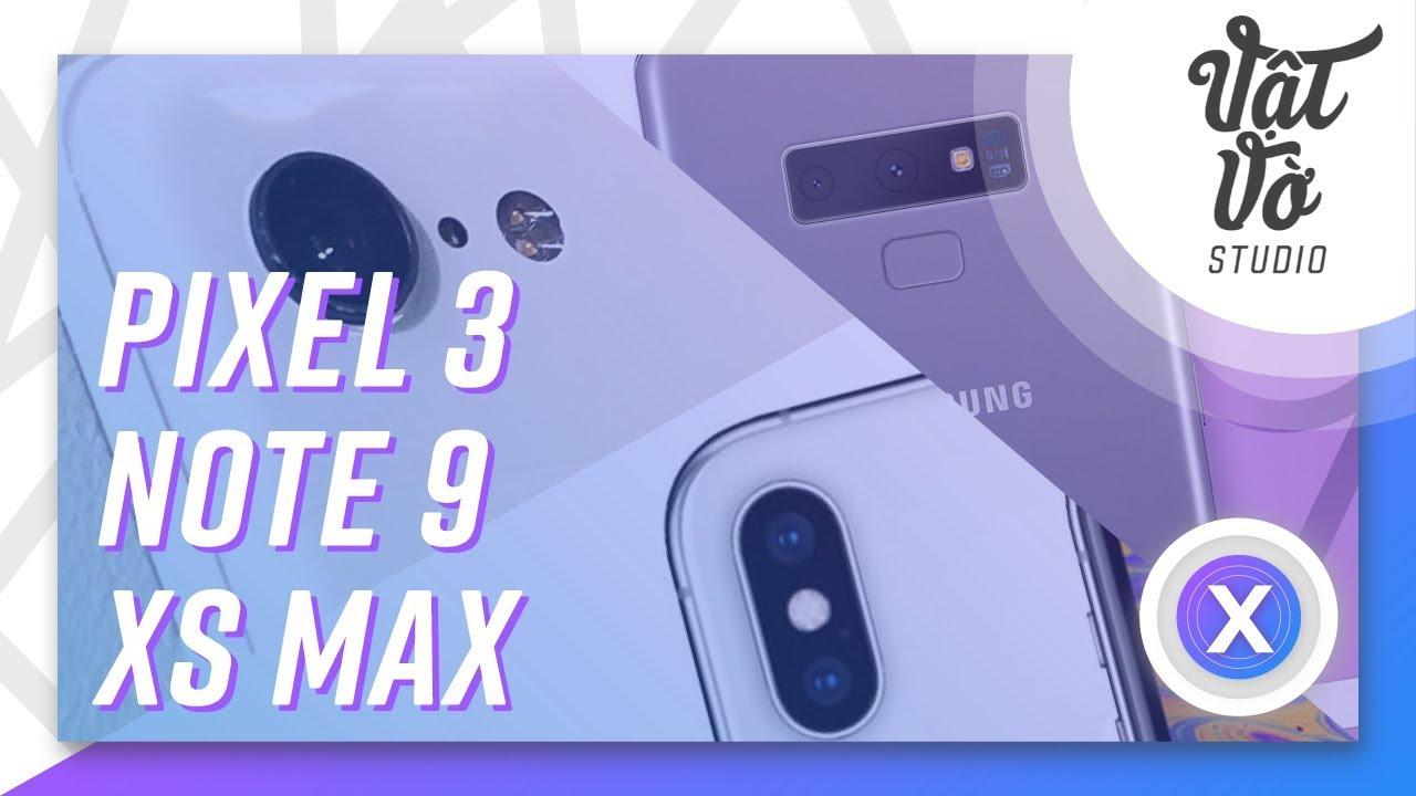 So sánh camera Galaxy Note 9 với iPhone Xs Max và Pixel 3 XL