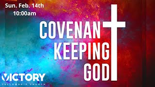 Victory Fellowship 2 14 21 COVENANT KEEPING GOD