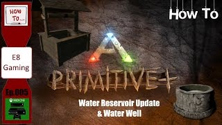 Ark Survival Evolved: Primitive Plus: Xbox One: Ep.005: How to use the Water Reservoir: Update