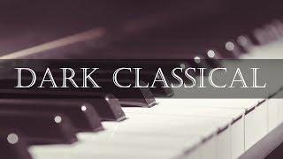 Dark Classical Music 10 Hours - Sad and Dark Piano Music Instrumental to Relax