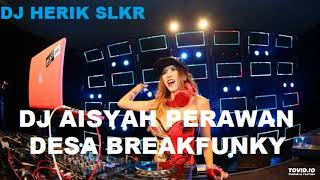 Download DJ AISYAH PERAWAN DESA BREAKFUNKY REMIX 2018