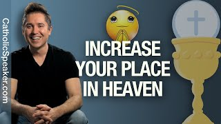 INCREASE Your Place in Heaven through the Eucharist [Real Presence]