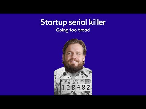 A startup serial killer - Going too broad