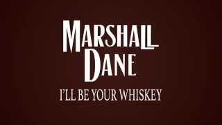 Ill Be Your Whiskey - Official Lyric Video - Marshall Dane