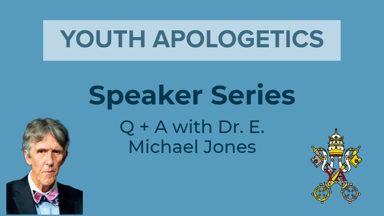Youth Apologetics with Dr. E. Michael Jones