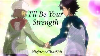 I'll Be Your Strength - Nightcore