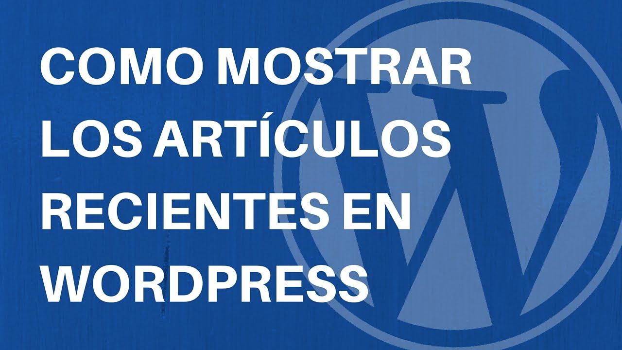 2538585a00c9 Tutorial WordPress  Como mostrar tus artículos más recientes - YouTube