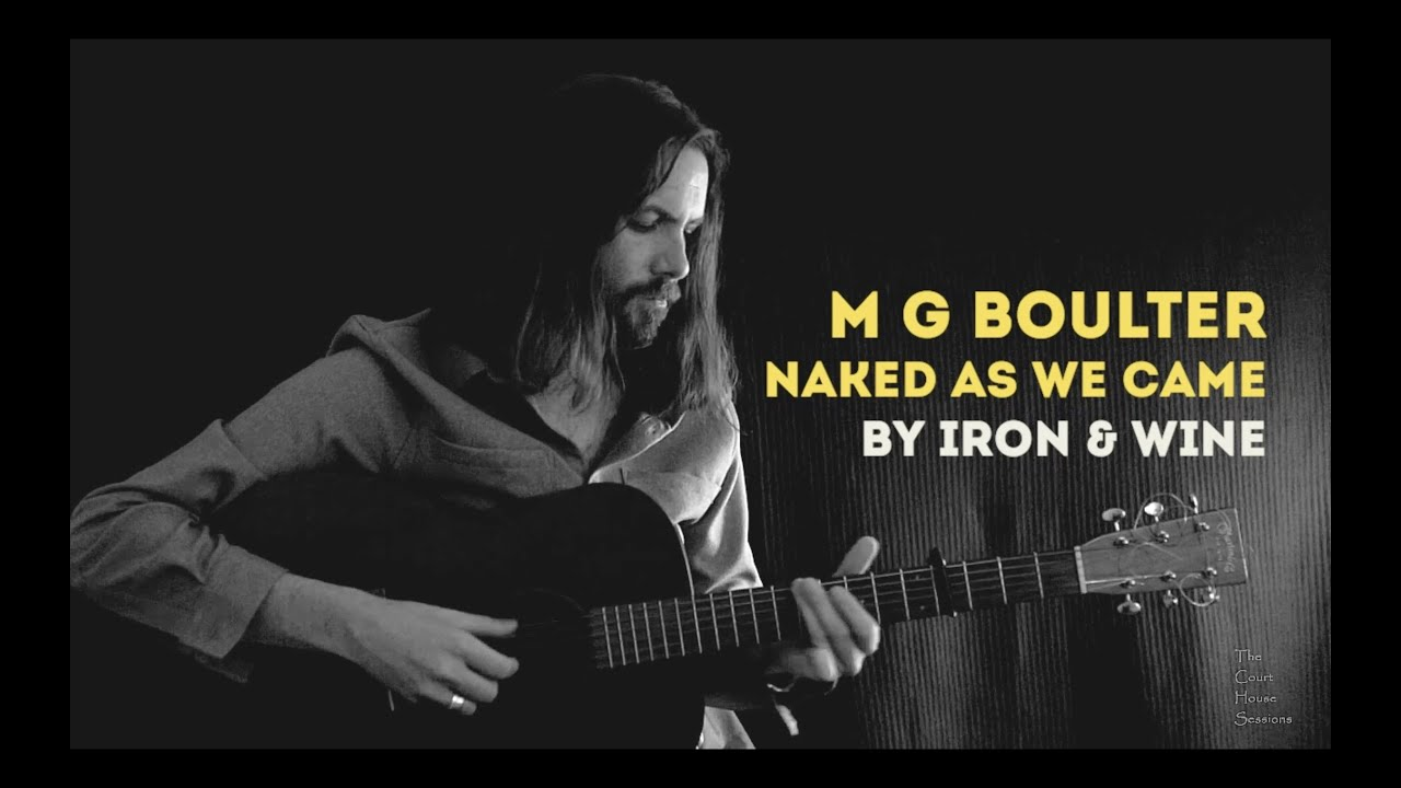 M G Boulter - Naked As We Came by Iron & Wine -