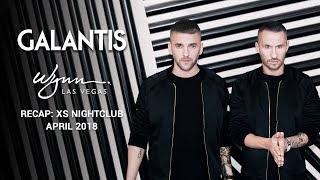 GALANTIS - WYNN RESIDENCY: XS Recap (April 21, 2018)