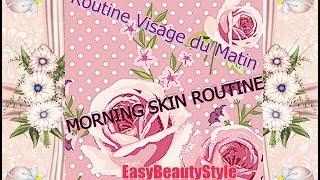 Morning Skin Routine ► Routine soins peau du matin - Easybeautystyle
