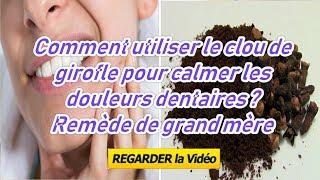 Comment utiliser le clou de girofle pour calmer les douleurs dentaires ? Remède de grand mère