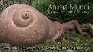 Anima Mundi (full movie 2011) - peak oil, climate change, permaculture and Gaia theory
