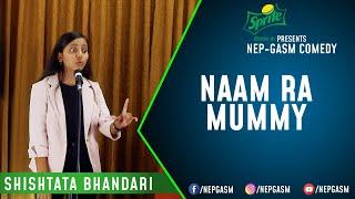Naam Ra Mummy | Nepali Stand-Up Comedy | Shishtata Bhandari | Nep-Gasm Comedy