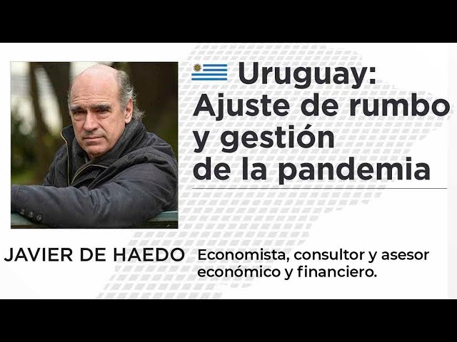 Javier de Haedo | Uruguay: Ajuste de rumbo y gestión de la pandemia