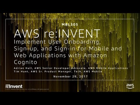 AWS re:Invent 2017: Implement User Onboarding, Sign-Up, and Sign-In for Mobile and W (MBL305)