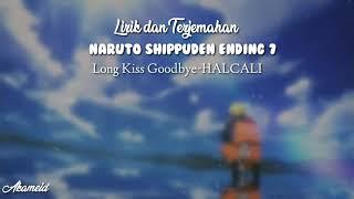 Ed 7 Naruto Shippuden||Long Kiss Goodbye-HALCALI [Lirik+Terjemahan Indonesia]