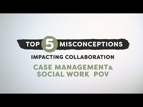Top 5 Misconceptions Impacting Collaboration: Case Management & Social Work POV
