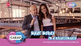 Cakap Je: What Works In A Relationship | Featuring Harith Iskander & Dr. Jezamine Lim