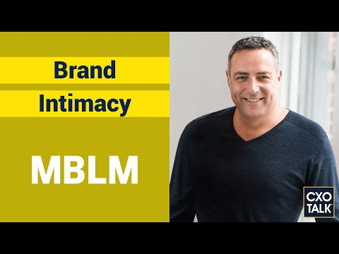 How to Build Customer Loyalty with Brand Intimacy (CxOTalk #354)