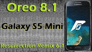 How to Update Android Oreo 8.1 in Samsung Galaxy S5 Mini (Resurrection Remix v6.1) Install & Review