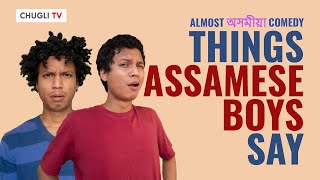 Things Assamese Boys say | Chugli TV | Vishal Langthasa