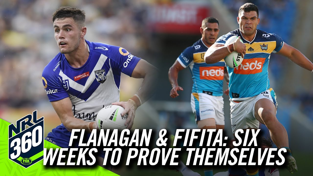 Flanagan & Fifita: Six Weeks To Prove Themselves | NRL 360 | Fox League