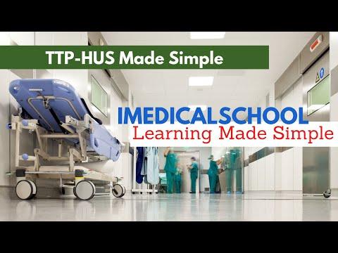 Medical School - TTP-HUS Made Easy (Thrombotic Thrombocytopenia Purpura - Hemolytic Uremic Syndrome)