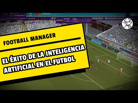 Football Manager y el éxito de la Inteligencia Artificial | Especial