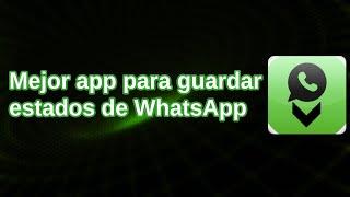 Mejor APK para guardar estados de WhatsApp