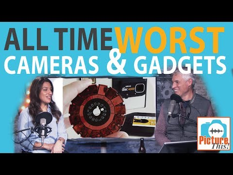 ALL TIME WORST Cameras & Gadgets (Picture This! Podcast Ep. 35)