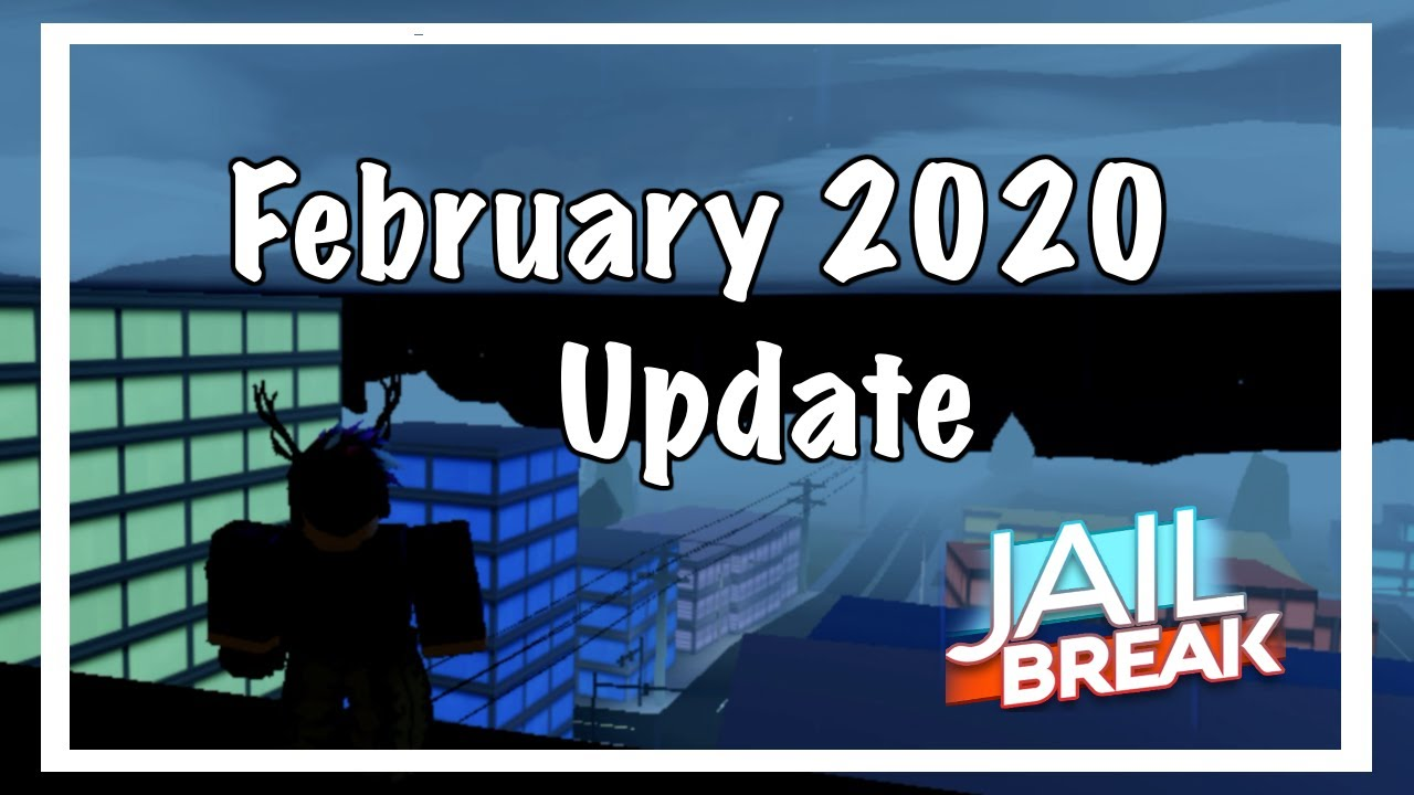 Jailbreak February 2020 Update Is Here Roblox Jailbreak Youtube