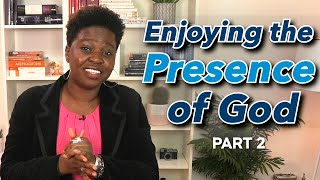 Enjoying the Presence of God Pt 2 By Pastor Chizzy James