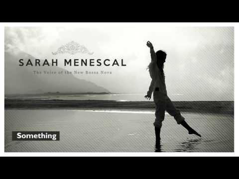 Something (The Beatles´s song) - Sarah Menescal - The Voice of the New Bossa Nova - New!