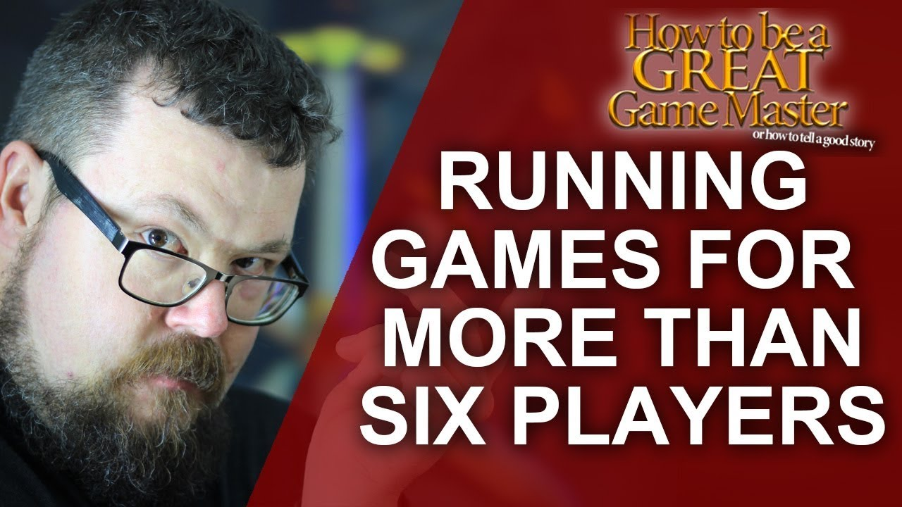 How to Run RPG games with 6+ players - Great Game Master ...