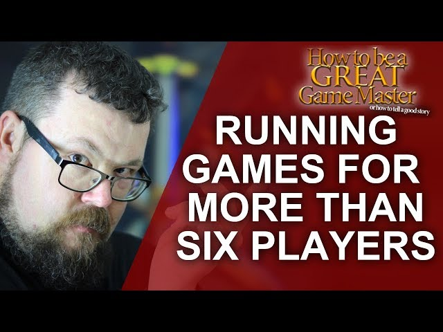 How to Run RPG games with 6+ players - Great Game Master Tips