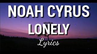 Lonely    NOAH CYRUS ~ Lyrics