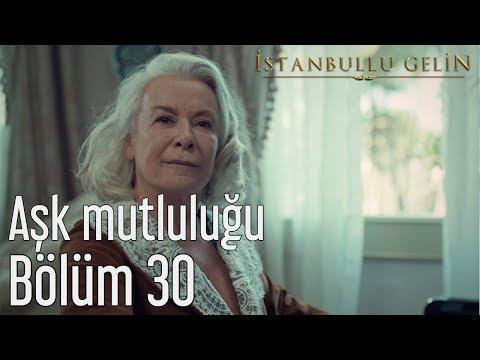 İstanbullu Gelin 30. Bölüm - Aşk Mutluluğu