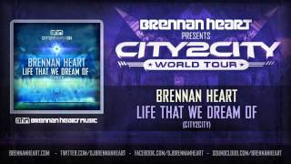 Brennan Heart - Life That We Dream Of (City2City)