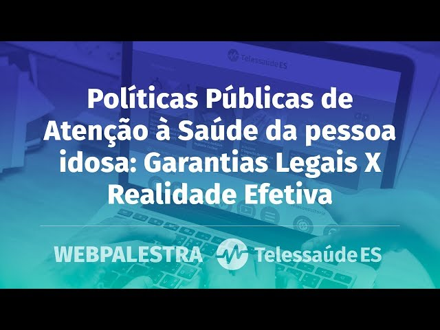 WebPalestra: Políticas Públicas de Atenção à Saúde da pessoa idosa