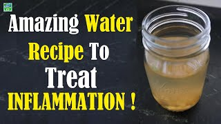 Amazing Water Recipe To Treat Inflammation, Join Pain And Swelling !