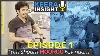 Mooroo on Content, Sham Idrees and Ducky Bhai | Episode 1 | Keera Insight | MangoBaaz