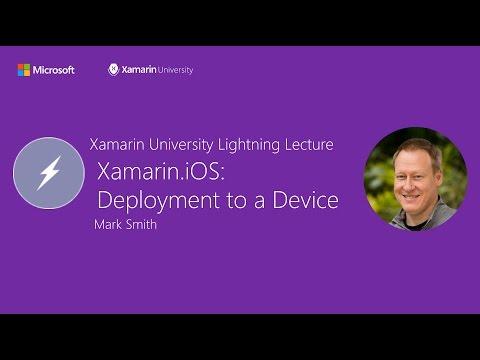 Xamarin.iOS: Deployment to a Device - Mark Smith - Xamarin University Lightning Lecture
