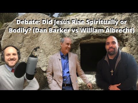 Debate: Did Jesus Rise Spiritually or Bodily (Dan Barker vs William Albrecht)