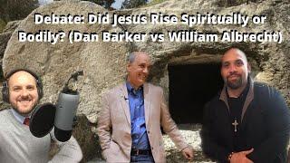 Debate: Did Jesus Rİse Spiritually or Bodily (Dan Barker vs William Albrecht)