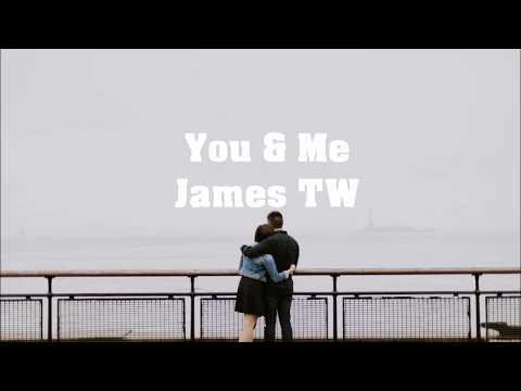 James TW - You & Me (lyrics)