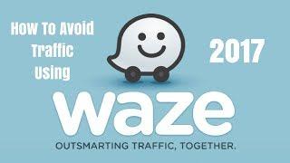 Avoid Traffic Using Waze App 2019
