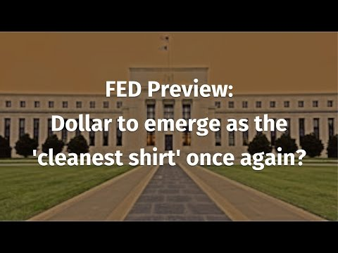 """FED Preview: Dollar to emerge as the """"cleanest shirt"""" once again?"""