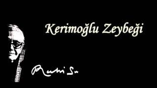 Ruhi Su - Kerimo�lu Zeybe�i